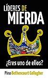 Líderes de MIERDA: ¿Eres uno de ellos?: Cómo nuestros ideales civilizados de liderazgo ensucian lo Salvaje con desconexión