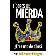 Líderes de MIERDA: ¿Eres uno de ellos?: Cómo nuestros ideales civilizados de liderazgo ensucian lo Salvaje con desconexión (Spanish Edition)