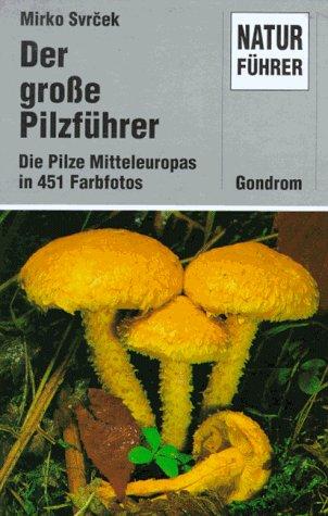 Der große Pilzführer. Die Pilze Mitteleuropas