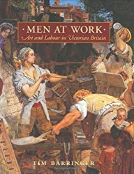 Men at Work: Art and Labour in Mid-Victorian Britain (The Paul Mellon Centre for Studies in British Art)