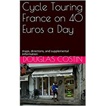 Cycle Touring France on 40 Euros a Day: maps, directions, and supplemental information (English Edition)