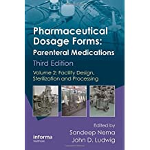 Pharmaceutical Dosage Forms - Parenteral Medications: Facility Design, Sterilization and Processing (Pharmaceutical Science)