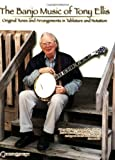 The Banjo Music of Tony Ellis: Original Tunes and Arrangements in Tablature and Notation Paperback May 1, 2004