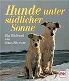 Hunde unter südlicher Sonne - Hans W. Silvester