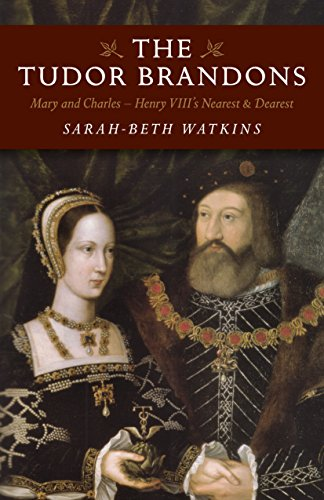 The Tudor Brandons: Mary and Charles - Henry VIII's Nearest & Dearest by [Watkins, Sarah-Beth]
