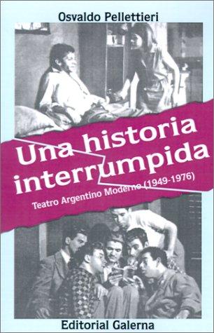 Historia Interrumpida: Teatro Argentino Moderno (1949-1976)