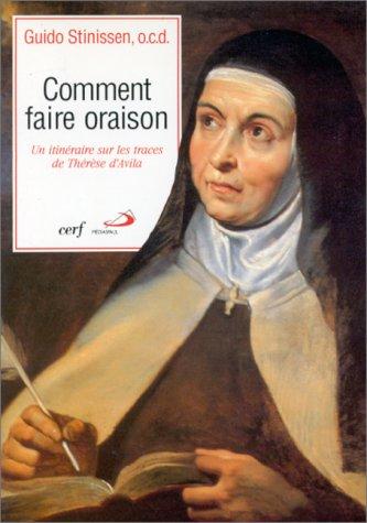 COMMENT FAIRE ORAISON ? Un itinéraire sur les traces de Thérèse d'Avila par Wilfried Stinissen