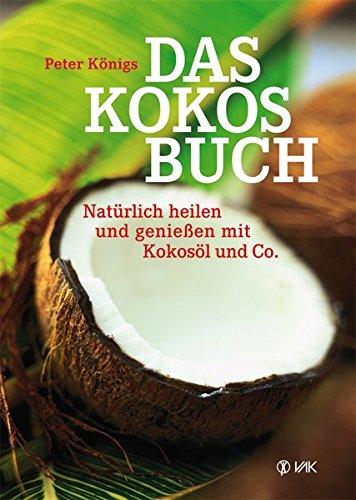 Preisvergleich Produktbild Das Kokos-Buch: Natürlich heilen und genießen mit Kokosöl und Co.