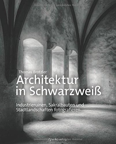architektur-in-schwarzweiss-industrieruinen-sakralbauten-und-stadtlandschaften-fotografieren