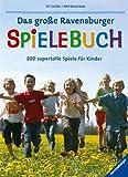 Das große Ravensburger Spielebuch: 200 supertolle Spiele für Kinder
