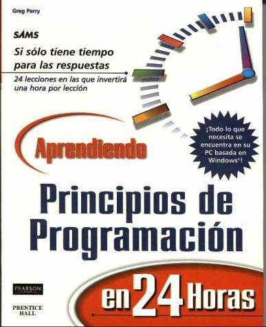 Aprendiendo Principios de Programacion En 24 Horas por Greg Perry