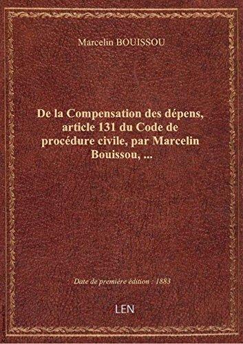 De la Compensation des dépens, article 131 du Code de procédure civile, par Marcelin Bouissou,...