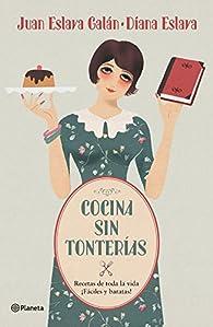 Cocina sin tonterías: Recetas de toda la vida / ¡Fáciles y baratas! ) par Juan Eslava Galán