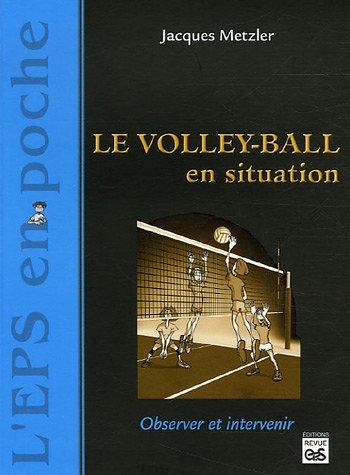 Le volley-ball en situation por Jacques Metzler
