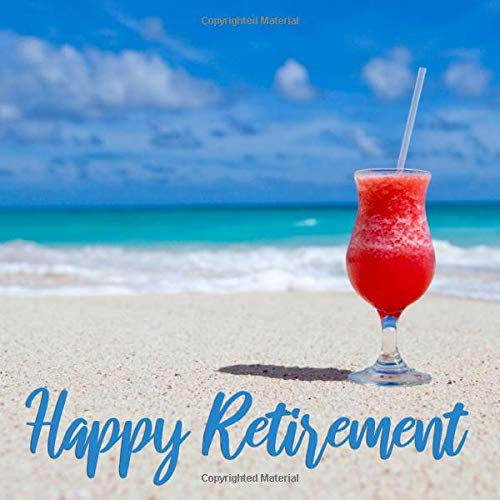 Happy Retirement: Beach Cocktail Guest Book for Retirement Party - Tropical Vacation Themed Keepsake Memory Sign In Guestbook for Men and Women with ... for Email, Name and Address - Square Size (Retirement Dekorationen Party Für)
