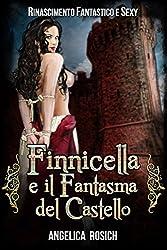Finnicella e il Fantasma del Castello: Le avventure erotiche di Finnicella (Rinascimento Fantastico e Sexy Vol. 6)