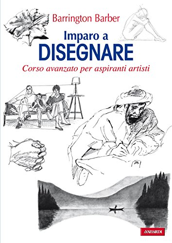 Imparo a disegnare: Corso avanzato per aspiranti artisti