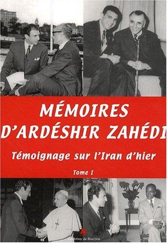 Mémoires d Ardéshir Zahédi, Témoignage sur l Iran d hier