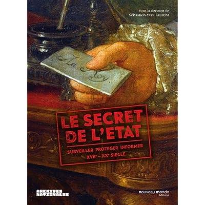 Le secret de l'Etat : Surveiller, protéger, informer XVIIe-XXe siècle