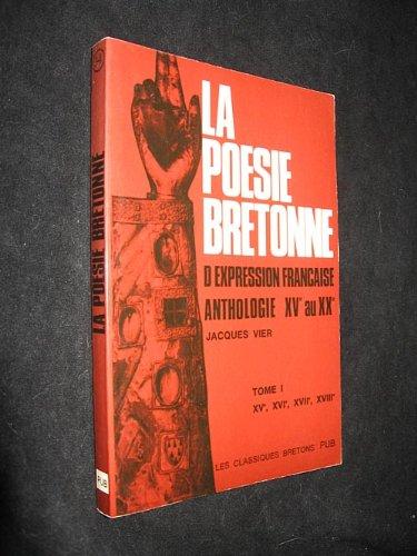 La Posie bretonne d'expression franaise, anthologie XVe au XXe sicle, tome 1 : XVe, XVIe, XVIIe, XVIIIe