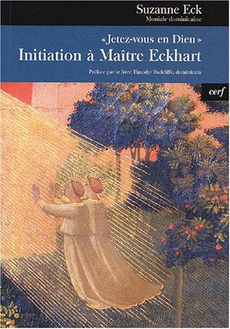 Jetez-vous en Dieu : Initiation à Maître Eckhart par Suzanne Eck