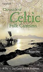 Chronicle of Celtic Folk Customs: A Day-To-Day Guide to Celtic Folk Traditions