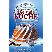 Die süße Küche: Das österreichische Mehlspeiskochbuch