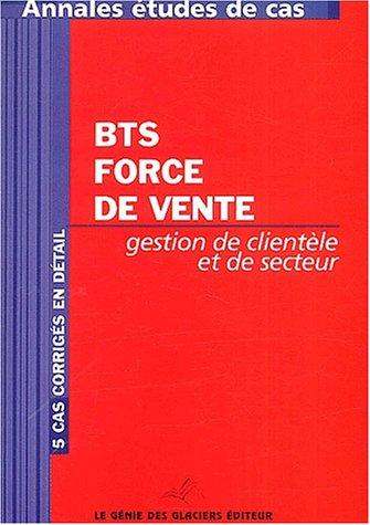 Gestion et organisation de clientèle et de secteur BTS Force de vente : Annales Etudes de cas