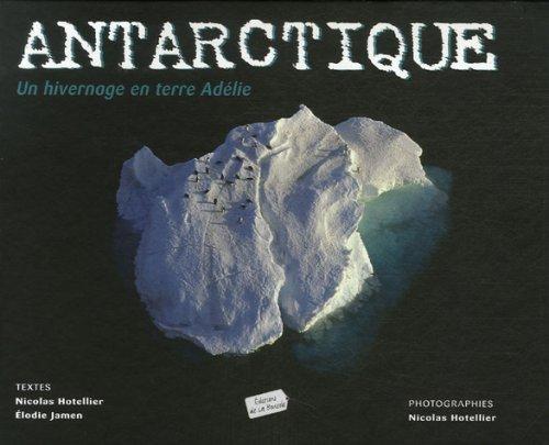 Antarctique : Un hivernage en terre Adélie