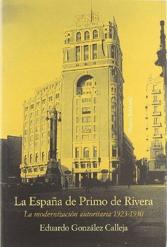 La Espana de Primo de Rivera / The Spain of Primo de Rivera: La Modernizacion Autoritaria, 1923-1930 / the Authoritarian Modernization, 1923-1930 (Alianza Ensayo) por Eduardo Gonzalez Calleja