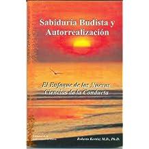 Sabiduría budista y autorrealización : el enfoque de las nuevas ciencias de la conducta (Spanish Edition)