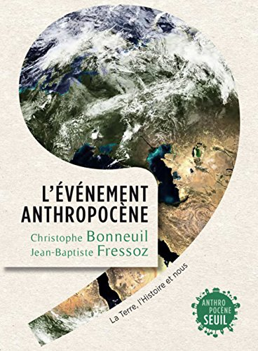 L'événement anthropocène : La Terre, l'histoire et nous par Christophe Bonneuil, Jean-Baptiste Fressoz