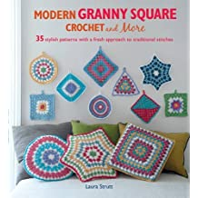 Modern Granny Square Crochet and More: 35 stylish patterns with a fresh approach to traditional stitches by Laura Strutt (2015-09-10)