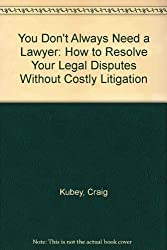 You Don't Always Need a Lawyer: How to Resolve Your Legal Disputes Without Costly Litigation