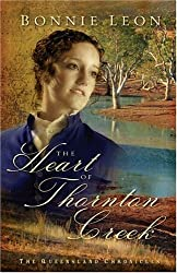 The Heart of Thornton Creek (The Queensland Chronicles Series #1) by Bonnie Leon (2005-01-01)