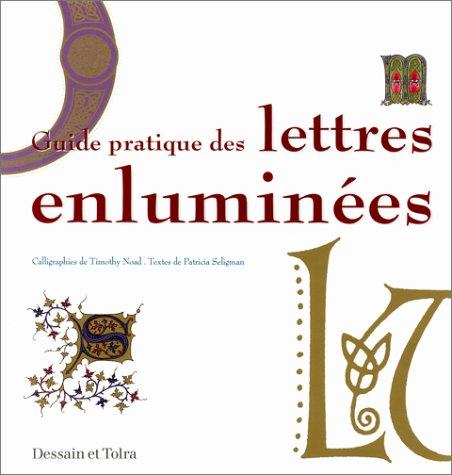Guide pratique des lettres enluminées par Timothy Noad, Patricia Seligman