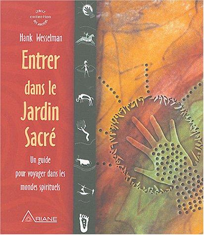 Entrer dans le Jardin Sacr - Un guide pour voyager dans les mondes spirituels