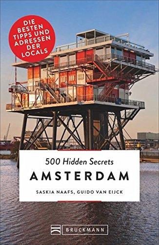 Bruckmann 500 Hidden Secrets Amsterdam: Ein Reiseführer mit garantiert den besten Geheimtipps und Adressen. Neu 2018.