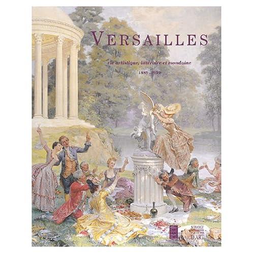 Versailles : Vie artistique, littéraire et mondaine, 1889-1939