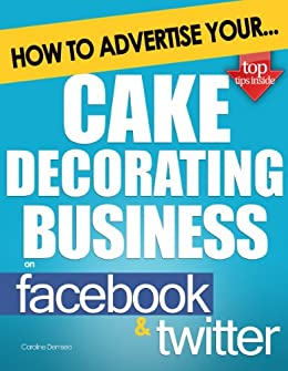 Cake Decorating On Facebook : How to Advertise Your Cake Decorating Business on Facebook ...