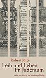 Leib und Leben im Judentum - Robert Jütte