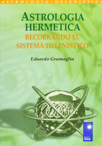 Astrologia hermetica/ Hermetic Astrology: Recobrando el sistema helenIstico/ Regaining the Hellenistic System