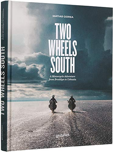 Two Wheels South: A Motocycle Adventure from Brooklyn to Ushuaia: An Adventure Guide for Motorcycle Explorers