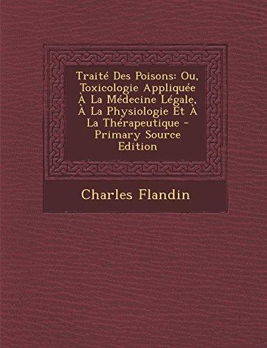 Traite Des Poisons: Ou, Toxicologie Appliquee a la Medecine Legale, a la Physiologie Et a la Therapeutique - Primary Source Edition