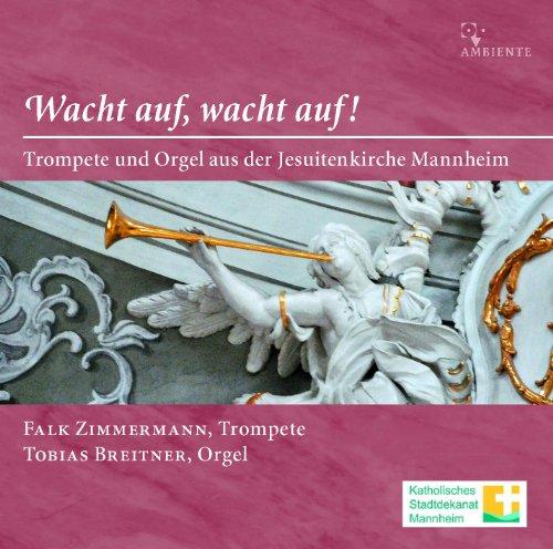 Wacht auf, wacht auf! Trompete und Orgel aus der Jesuitenkirche Mannheim