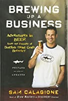 Brewing Up a Business Updated business wisdom from the founder of Dogfish Head, the nation's fastest growing independent craft brewery Starting with nothing more than a home brewing kit, Sam Calagione turned his entrepreneurial dream into a foamy rea...