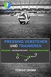 Pressing verstehen und trainieren: Pressing - Gegenpressing - Pressingresistenz - Tobias Grimm