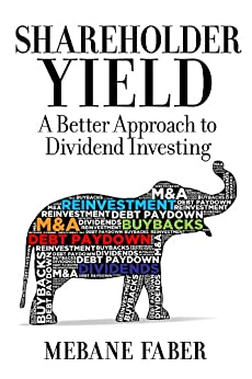 Shareholder Yield:  A Better Approach to Dividend Investing (English Edition) de [Faber, Mebane]