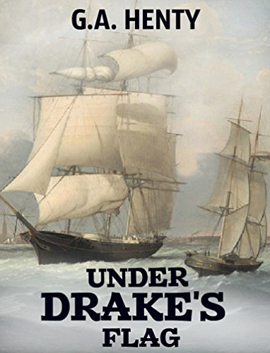 Under Drake's Flag: A Tale of the Spanish Main (Annotated) (English Edition)
