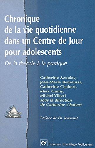 Chronique de la vie quotidienne dans un centre de jour pour adolescents : de la théorie à la pratique (Soignant soigne) par Catherine Azoulay